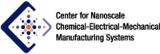 Center for Nanoscale Chemical-Electrical-Mechanical Manufacturing Systems